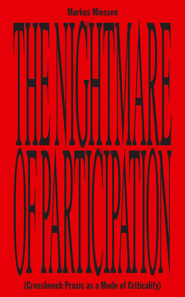 Sternberg Press - The Nightmare of Participation (Crossbench Praxis as a Mode of Criticality)