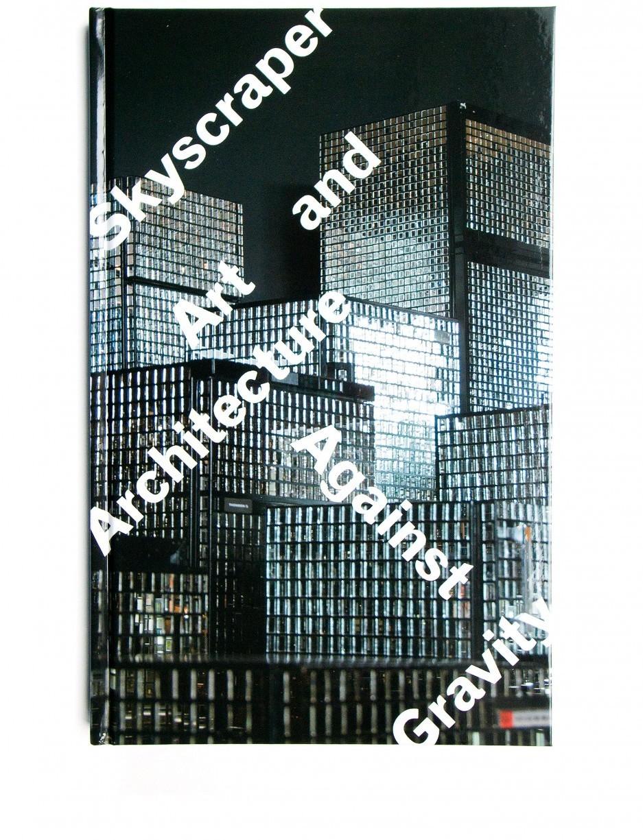 Skyscraper: Art and Architecture Against Gravity Exhibition Catalogue | Scott Reinhard