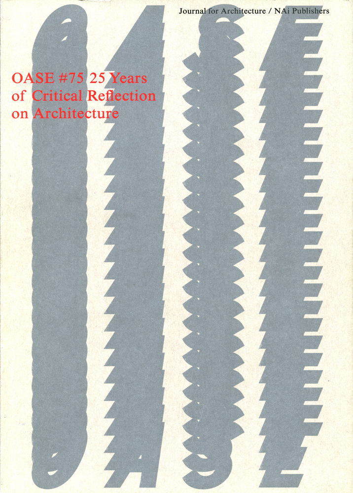 OASE 75 25 years of Critical Reflection on Architecture