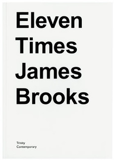 Fraser Muggeridge studio: James Brooks - Eleven Times James Brooks, Trinity Contemporary 2010