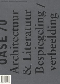OASE 70 Architecture & Literature. Reflections/Imaginations
