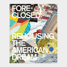 Foreclosed Rehousing the American Dream | MoMA Store
